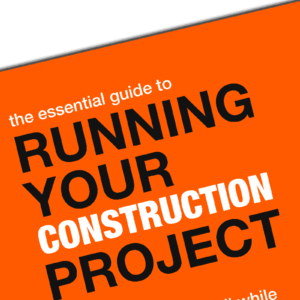The Essential Guide To Running Your Construction Project